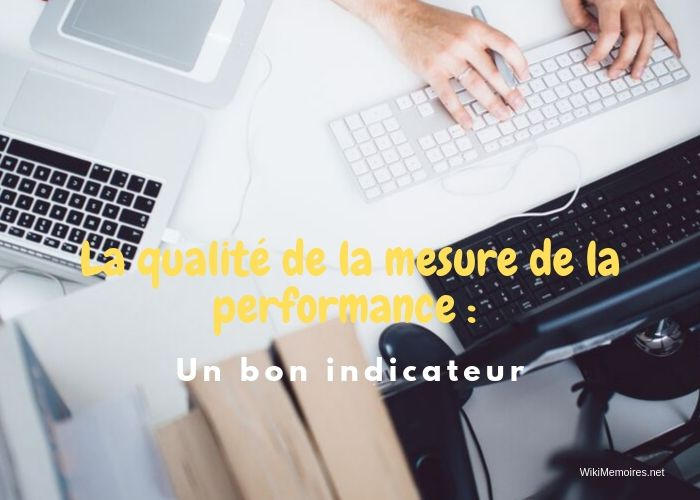 La qualité de la mesure de la performance : bon indicateur