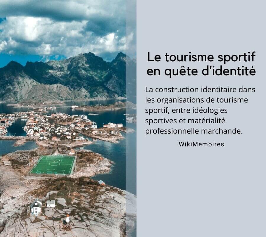 Le tourisme sportif en quête d'identité La construction identitaire dans les organisations de tourisme sportif, entre idéologies sportives et matérialité professionnelle marchande