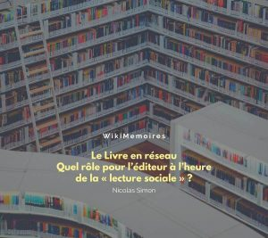 Le Livre en réseau Quel rôle pour l'éditeur à l'heure de la « lecture sociale » ?