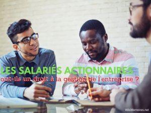 Les salariés actionnaires ont-ils un droit à la gestion de l'entreprise ?