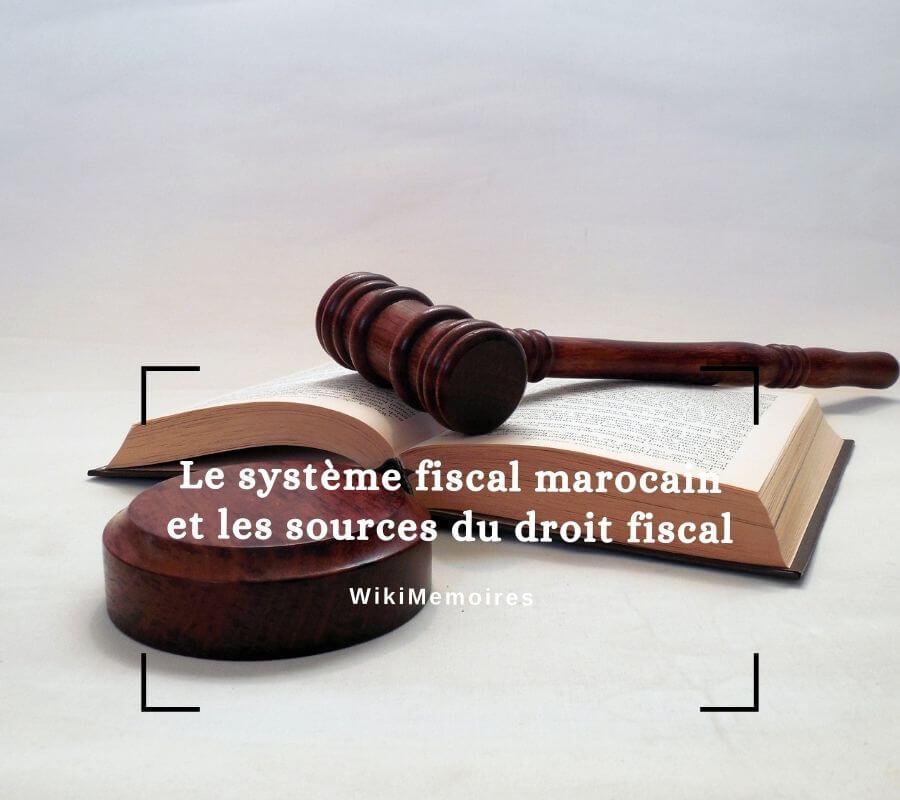 Le système fiscal marocain et les sources du droit fiscal