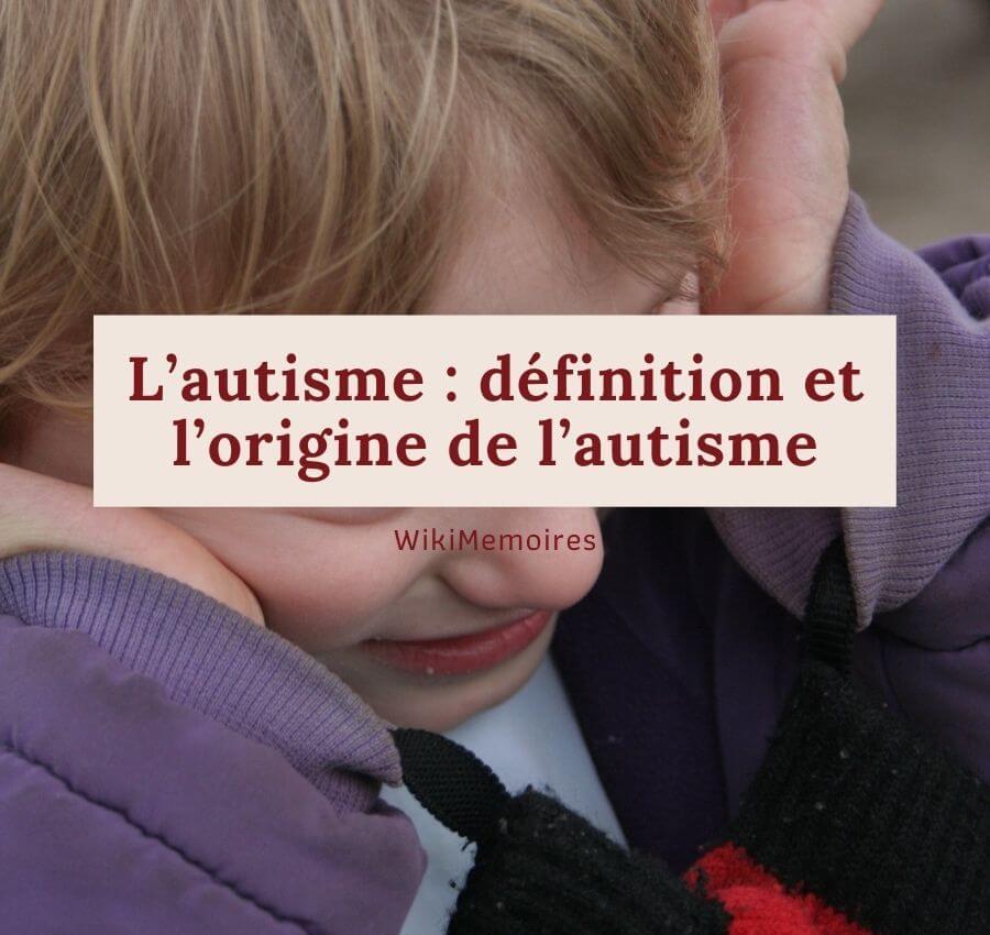 L'autisme : définition et l'origine de l'autisme